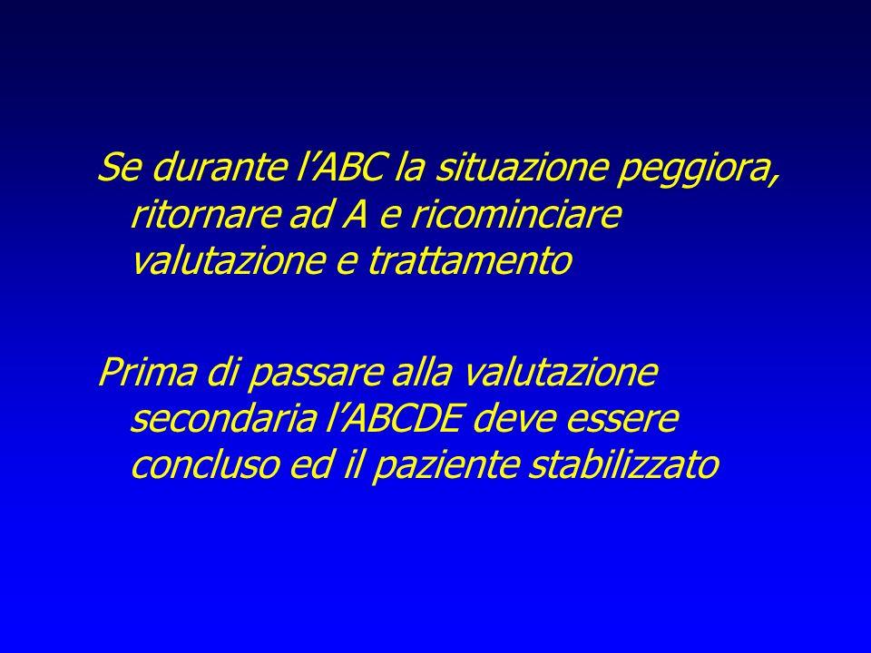 Se durante lABC la situazione peggiora, ritornare ad A e ricominciare valutazione e trattamento Prima di passare alla valutazione secondaria lABCDE de
