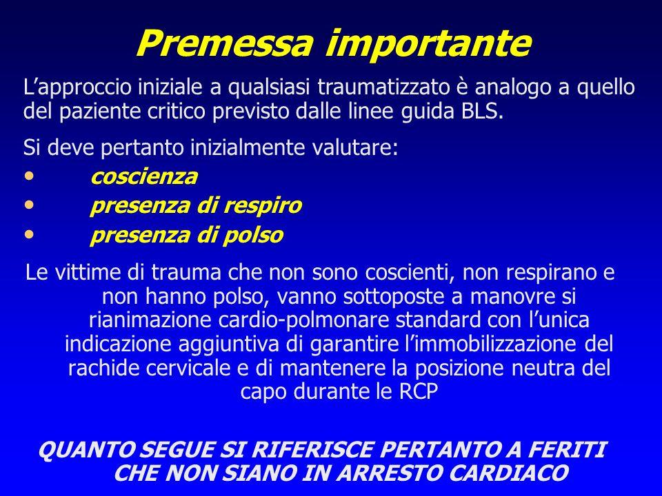 Premessa importante Si deve pertanto inizialmente valutare: coscienza presenza di respiro presenza di polso Le vittime di trauma che non sono coscient