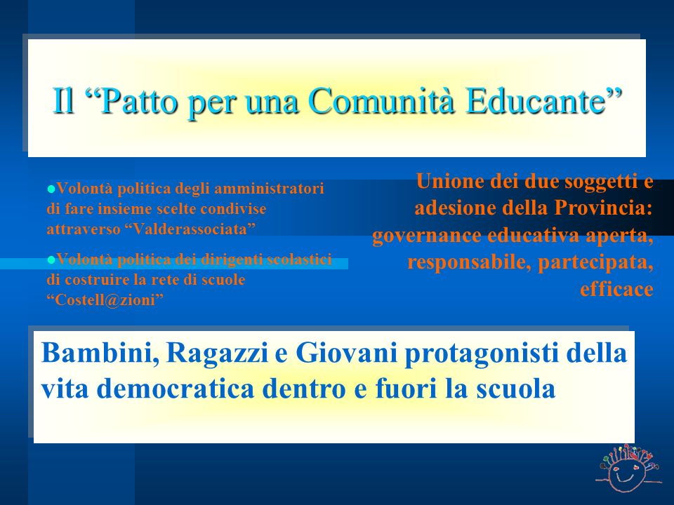 Il Patto per una Comunità Educante Volontà politica degli amministratori di fare insieme scelte condivise attraverso Valderassociata Volontà politica