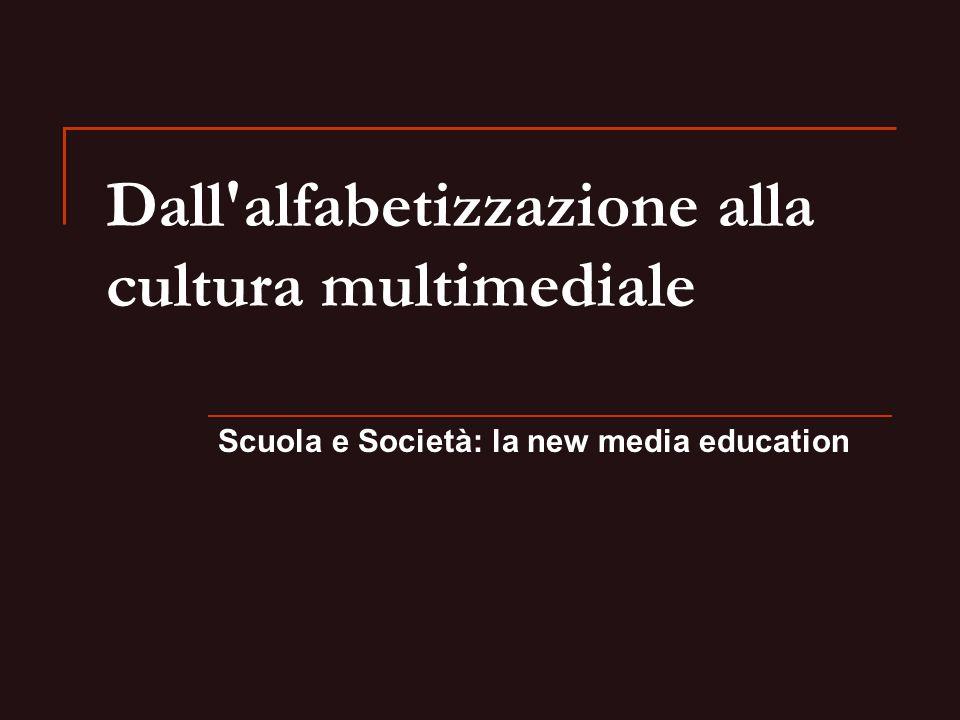 Dall'alfabetizzazione alla cultura multimediale Scuola e Società: la new media education
