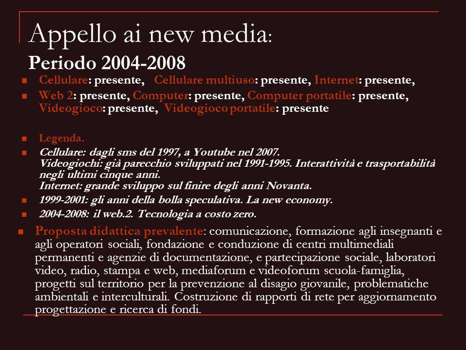 Appello ai new media : Periodo 2004-2008 Proposta didattica prevalente: comunicazione, formazione agli insegnanti e agli operatori sociali, fondazione