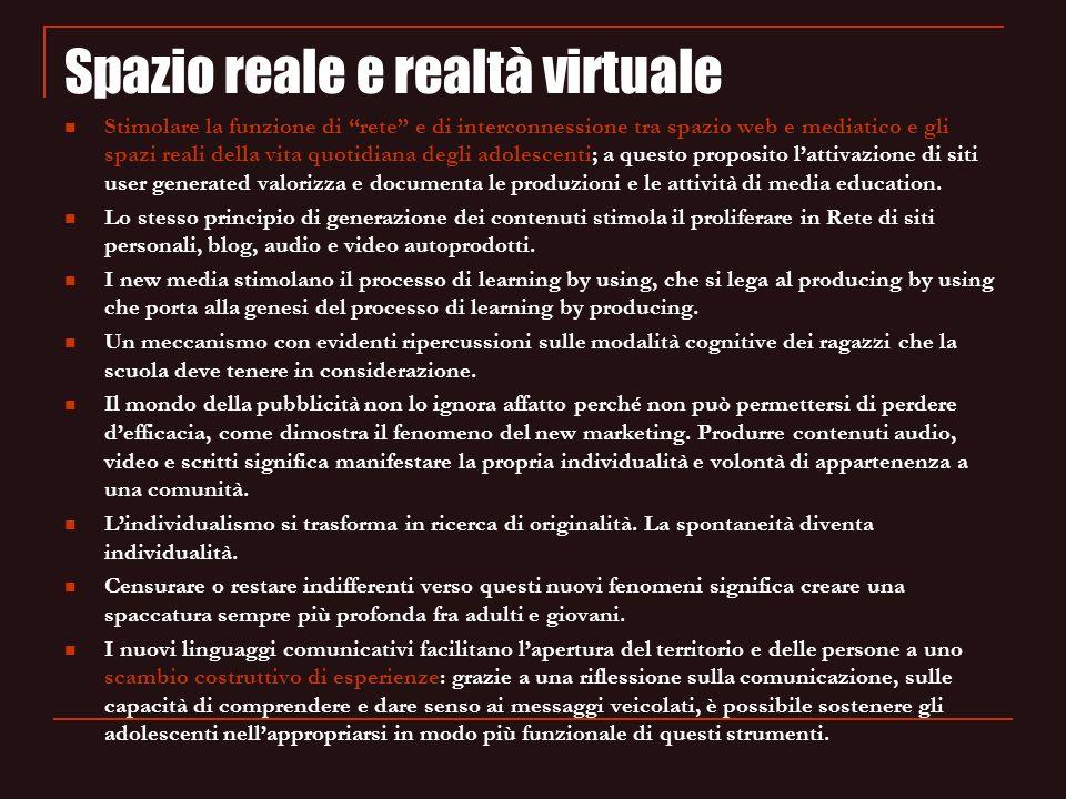 Spazio reale e realtà virtuale Stimolare la funzione di rete e di interconnessione tra spazio web e mediatico e gli spazi reali della vita quotidiana