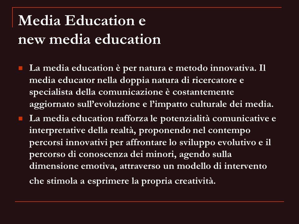 Media Education e new media education La media education è per natura e metodo innovativa. Il media educator nella doppia natura di ricercatore e spec
