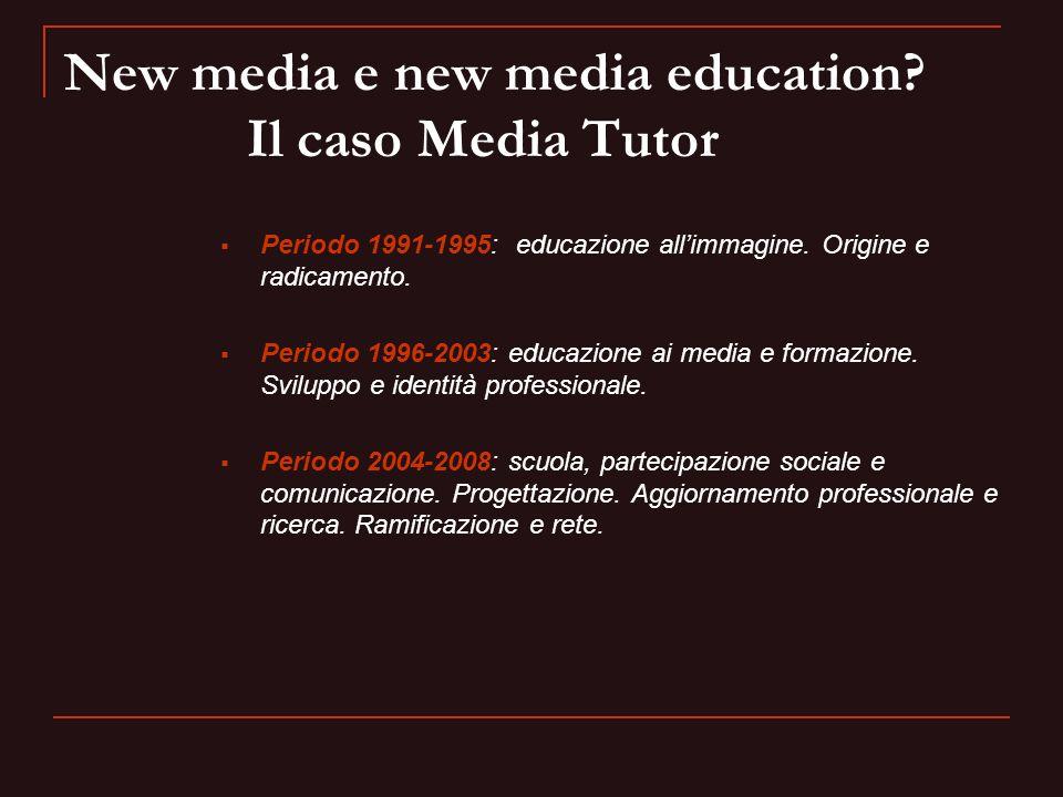 New media e new media education? Il caso Media Tutor Periodo 1991-1995: educazione allimmagine. Origine e radicamento. Periodo 1996-2003: educazione a