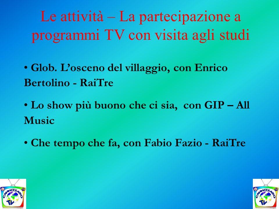 Le attività – La partecipazione a programmi TV con visita agli studi Glob. Losceno del villaggio, con Enrico Bertolino - RaiTre Lo show più buono che