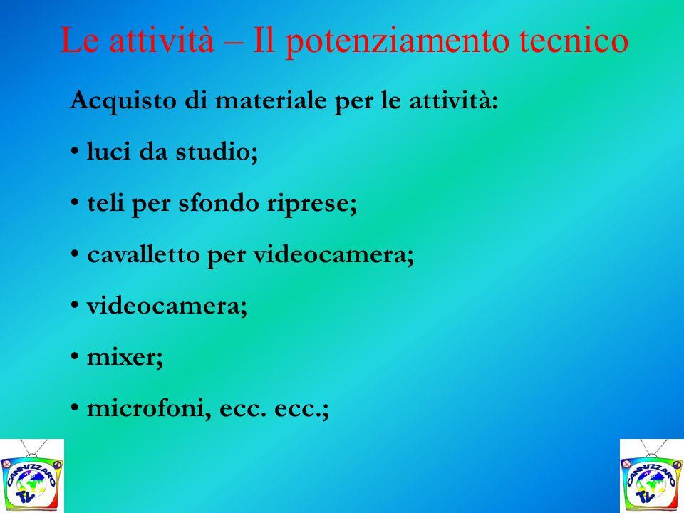 Le attività – Il potenziamento tecnico Acquisto di materiale per le attività: luci da studio; teli per sfondo riprese; cavalletto per videocamera; vid