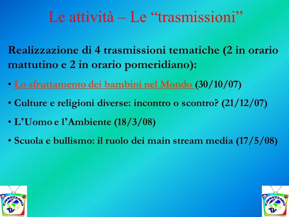 Realizzazione di 4 trasmissioni tematiche (2 in orario mattutino e 2 in orario pomeridiano): Lo sfruttamento dei bambini nel Mondo (30/10/07)Lo sfrutt