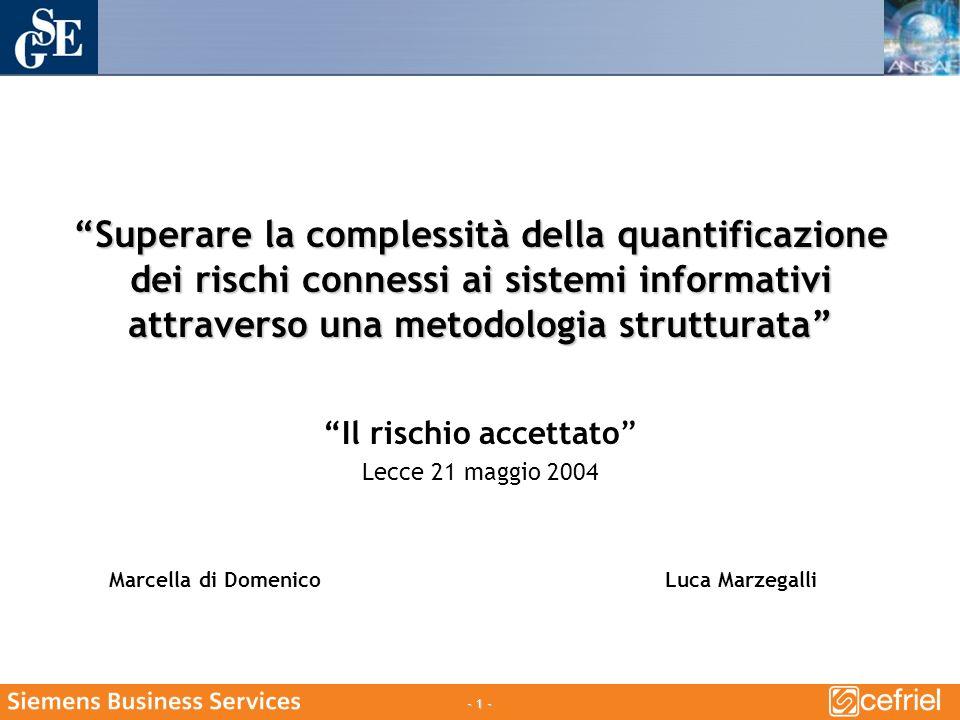 - 1 - Superare la complessità della quantificazione dei rischi connessi ai sistemi informativi attraverso una metodologia strutturata Il rischio accettato Lecce 21 maggio 2004 Marcella di DomenicoLuca Marzegalli