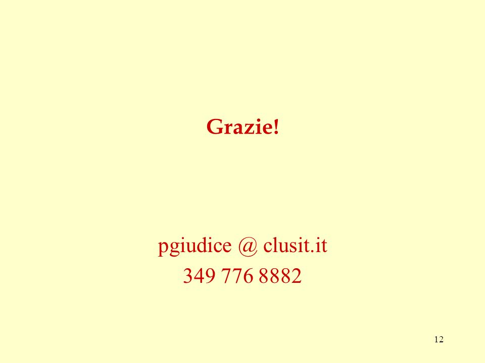 12 Grazie! pgiudice @ clusit.it 349 776 8882