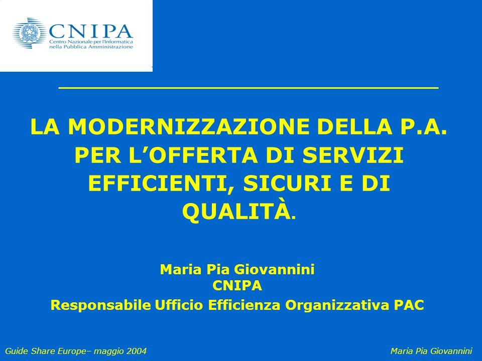 Guide Share Europe– maggio 2004Maria Pia Giovannini LA MODERNIZZAZIONE DELLA P.A. PER LOFFERTA DI SERVIZI EFFICIENTI, SICURI E DI QUALITÀ. Maria Pia G