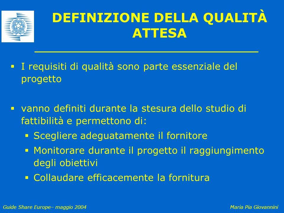 Guide Share Europe– maggio 2004Maria Pia Giovannini DEFINIZIONE DELLA QUALITÀ ATTESA I requisiti di qualità sono parte essenziale del progetto vanno d