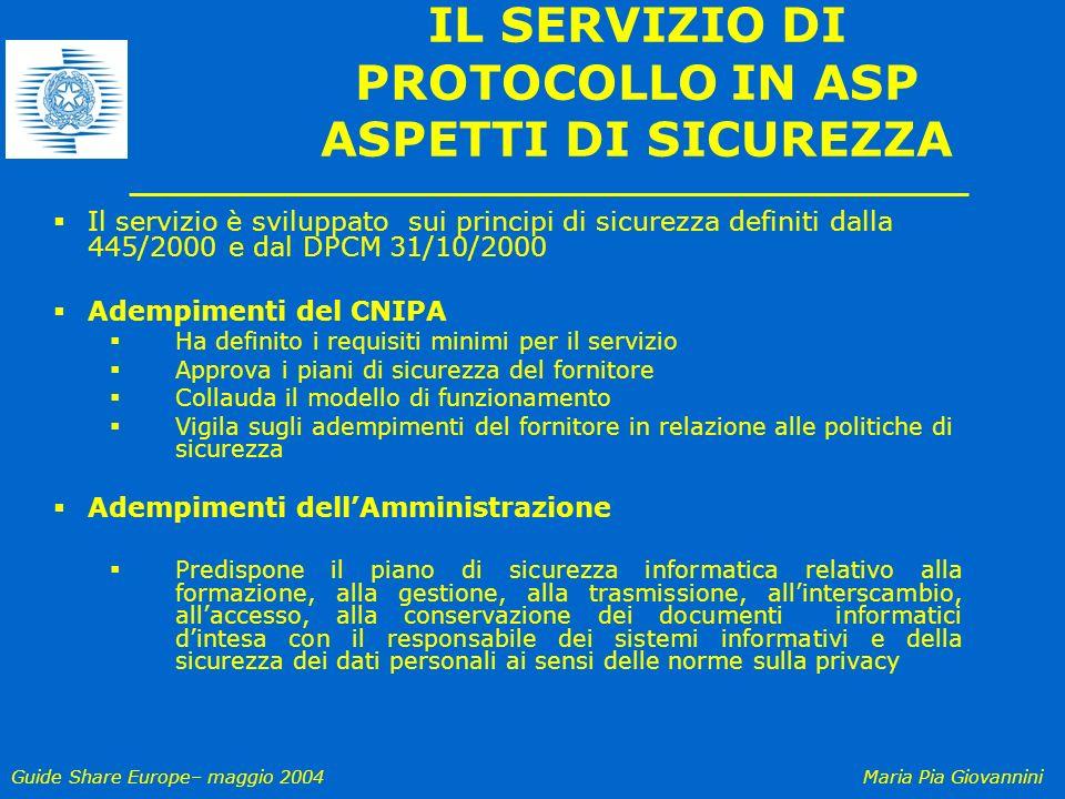 Guide Share Europe– maggio 2004Maria Pia Giovannini IL SERVIZIO DI PROTOCOLLO IN ASP ASPETTI DI SICUREZZA Il servizio è sviluppato sui principi di sic