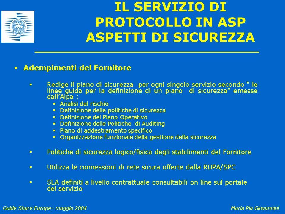 Guide Share Europe– maggio 2004Maria Pia Giovannini IL SERVIZIO DI PROTOCOLLO IN ASP ASPETTI DI SICUREZZA Adempimenti del Fornitore Redige il piano di