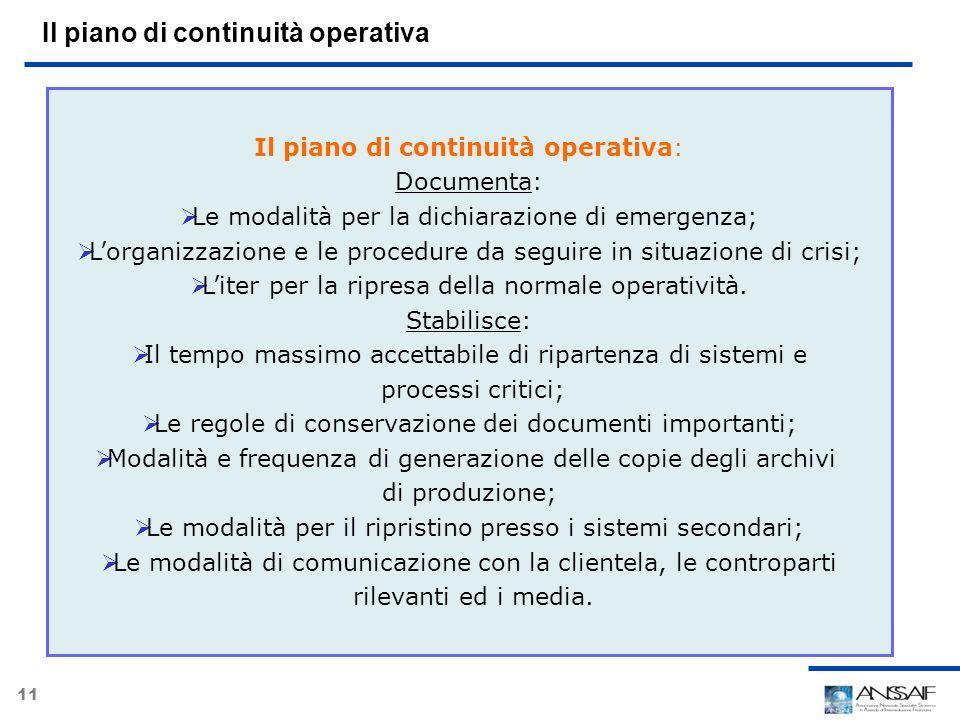 11 Il piano di continuità operativa Il piano di continuità operativa: Documenta: Le modalità per la dichiarazione di emergenza; Lorganizzazione e le p