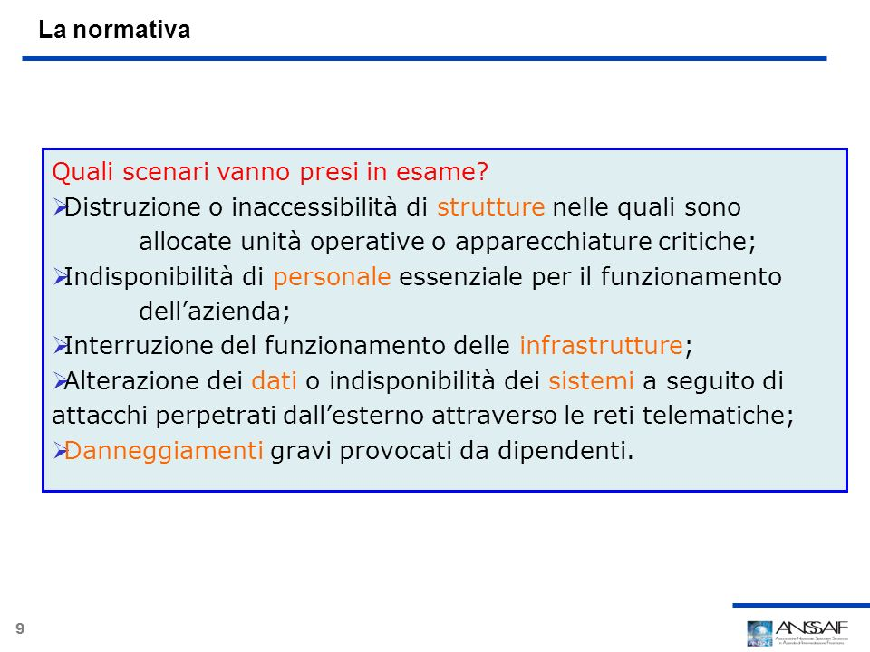 20 Business Continuity Management: la BBA a dedicated team and adequate resources to: –manage the project –Challenge and guide the business –Report to the Steering Committee and other stakeholders (…) Si parla di una struttura aziendale a ciò dedicata.
