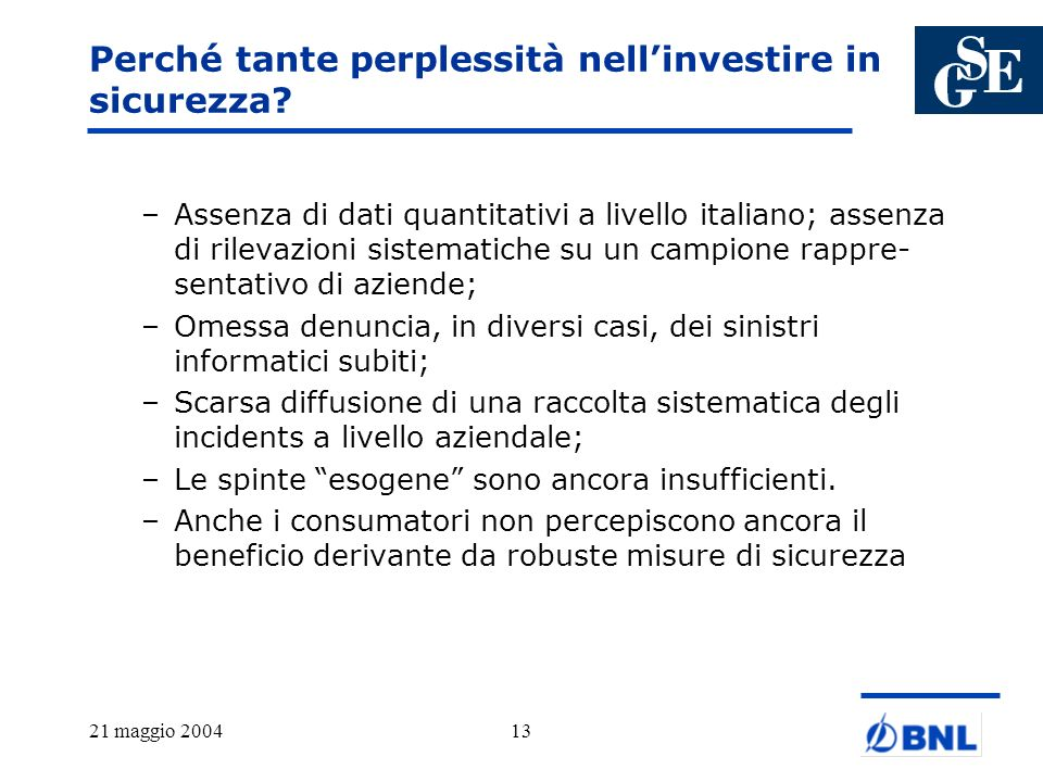 21 maggio 200413 Perché tante perplessità nellinvestire in sicurezza? –Assenza di dati quantitativi a livello italiano; assenza di rilevazioni sistema