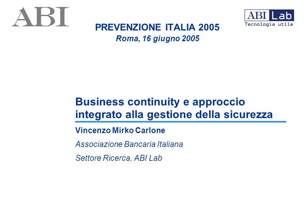 PREVENZIONE ITALIA 2005 Roma, 16 giugno 2005 Business continuity e approccio integrato alla gestione della sicurezza Vincenzo Mirko Carlone Associazio