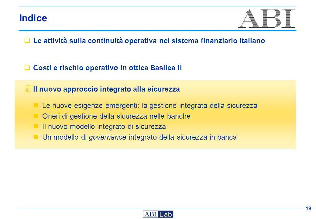 - 19 - Indice Le attività sulla continuità operativa nel sistema finanziario italiano Costi e rischio operativo in ottica Basilea II 4 Il nuovo approc