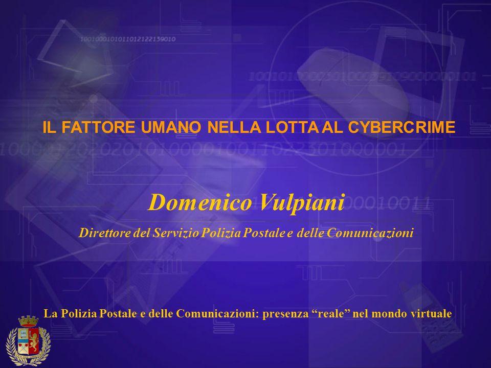 Domenico Vulpiani Direttore del Servizio Polizia Postale e delle Comunicazioni La Polizia Postale e delle Comunicazioni: presenza reale nel mondo virt