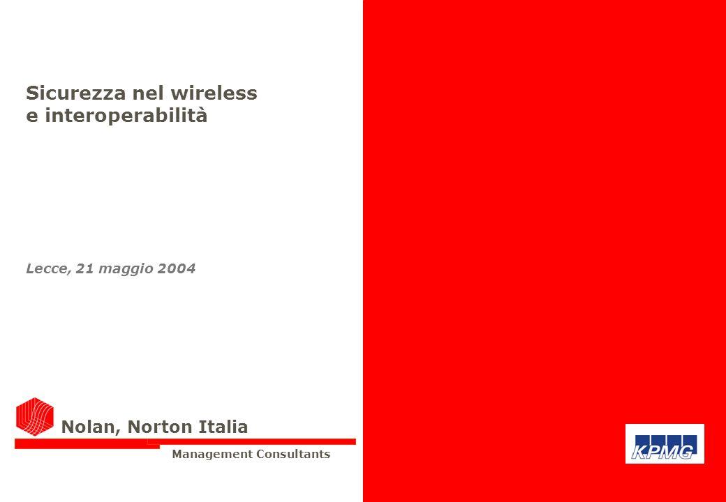 Management Consultants Nolan, Norton Italia Sicurezza nel wireless e interoperabilità Lecce, 21 maggio 2004