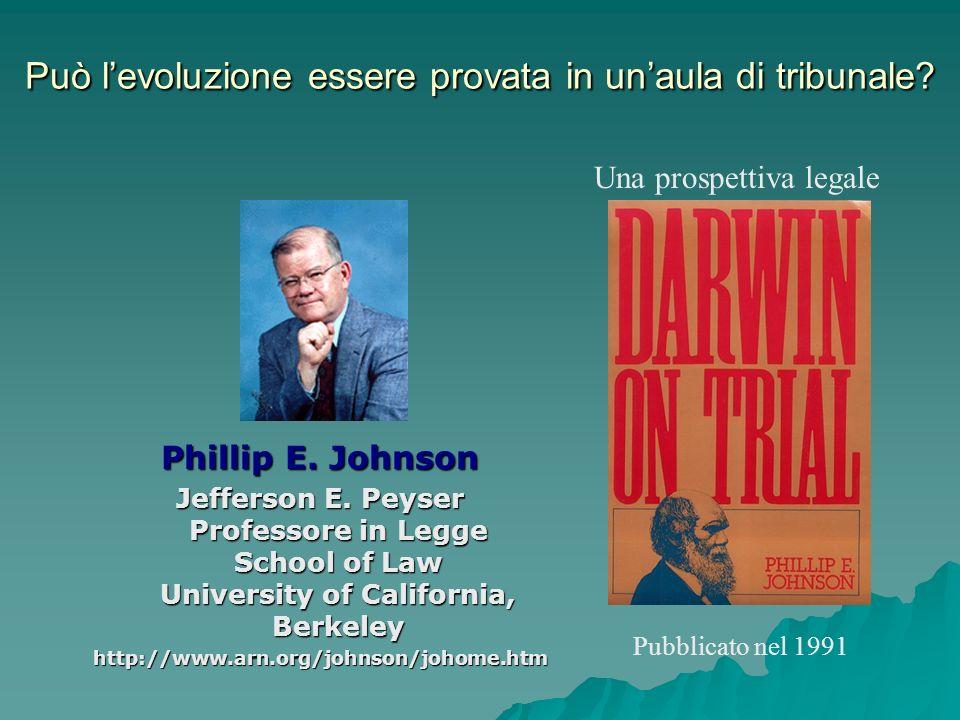 Può levoluzione essere provata in unaula di tribunale? Phillip E. Johnson Jefferson E. Peyser Professore in Legge School of Law University of Californ
