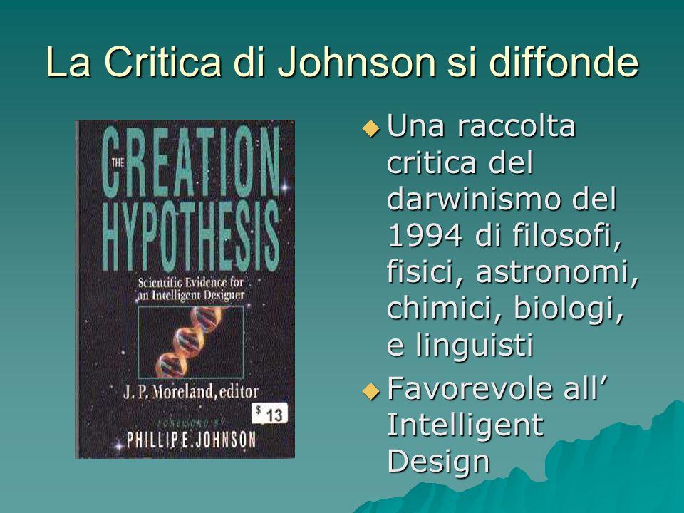 La Critica di Johnson si diffonde Una raccolta critica del darwinismo del 1994 di filosofi, fisici, astronomi, chimici, biologi, e linguisti Una racco
