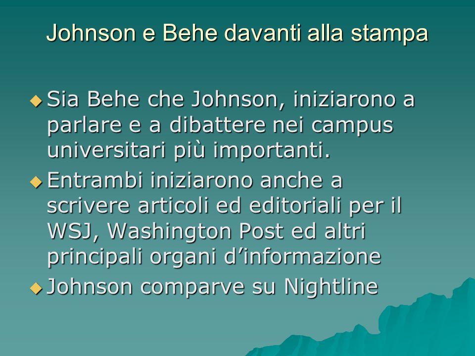 Johnson e Behe davanti alla stampa Sia Behe che Johnson, iniziarono a parlare e a dibattere nei campus universitari più importanti. Sia Behe che Johns