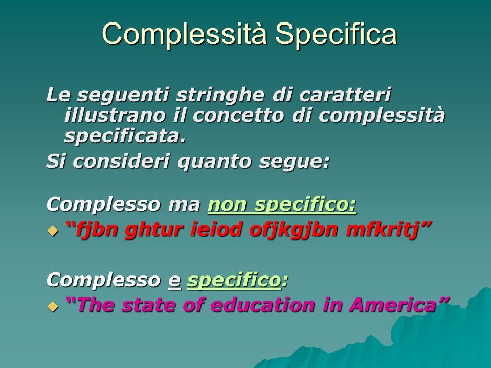 Complessità Specifica Le seguenti stringhe di caratteri illustrano il concetto di complessità specificata. Si consideri quanto segue: Complesso ma non
