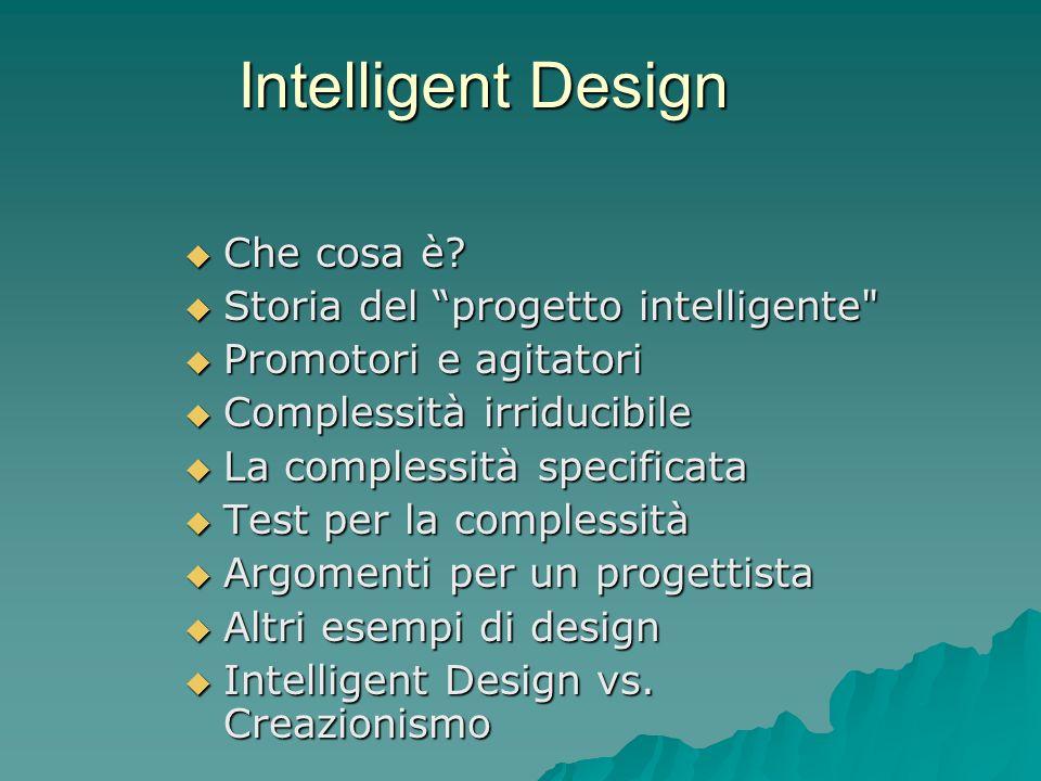 Intelligent Design Che cosa è? Che cosa è? Storia del progetto intelligente