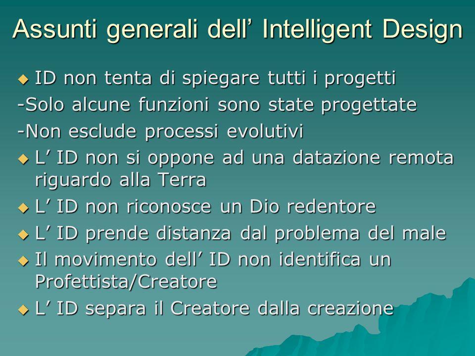 Assunti generali dell Intelligent Design ID non tenta di spiegare tutti i progetti ID non tenta di spiegare tutti i progetti -Solo alcune funzioni son