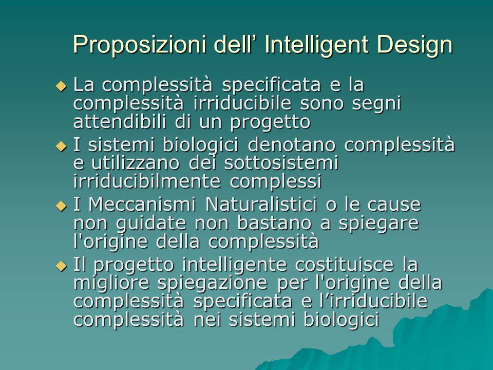 Proposizioni dell Intelligent Design La complessità specificata e la complessità irriducibile sono segni attendibili di un progetto La complessità spe
