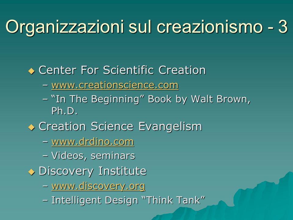 Organizzazioni sul creazionismo - 3 Center For Scientific Creation Center For Scientific Creation –www.creationscience.com www.creationscience.com –In
