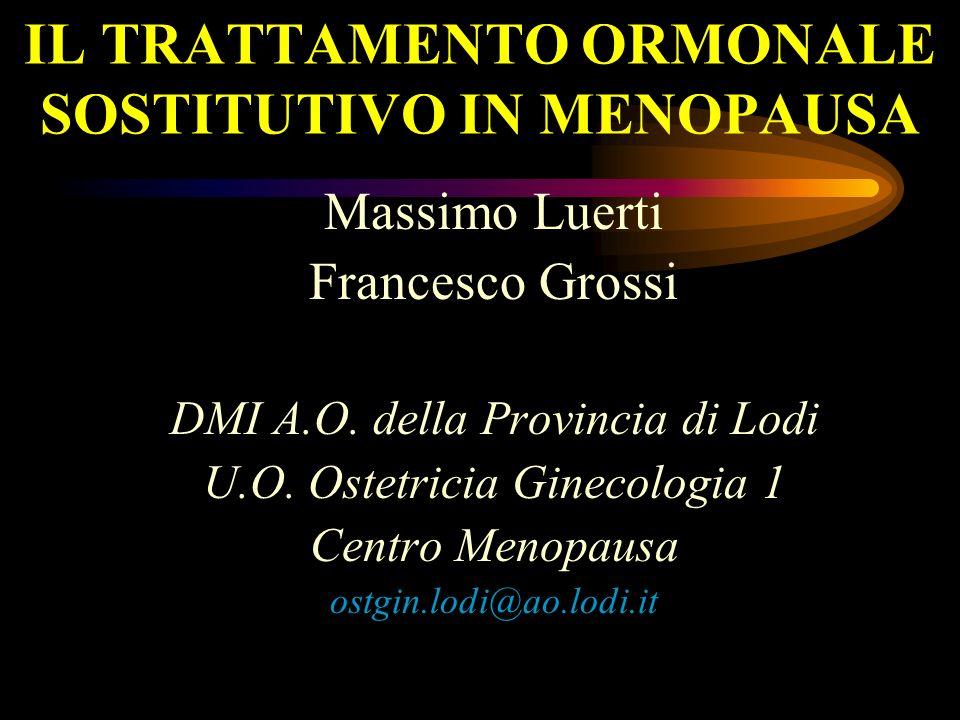 IL TRATTAMENTO ORMONALE SOSTITUTIVO IN MENOPAUSA Massimo Luerti Francesco Grossi DMI A.O. della Provincia di Lodi U.O. Ostetricia Ginecologia 1 Centro