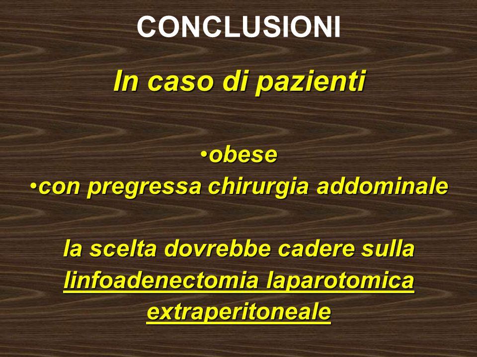 CONCLUSIONI In caso di pazienti obeseobese con pregressa chirurgia addominalecon pregressa chirurgia addominale la scelta dovrebbe cadere sulla linfoa