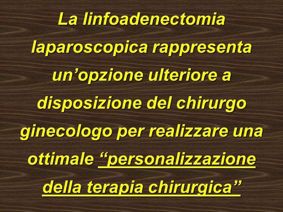 La linfoadenectomia laparoscopica rappresenta unopzione ulteriore a disposizione del chirurgo ginecologo per realizzare una ottimale personalizzazione