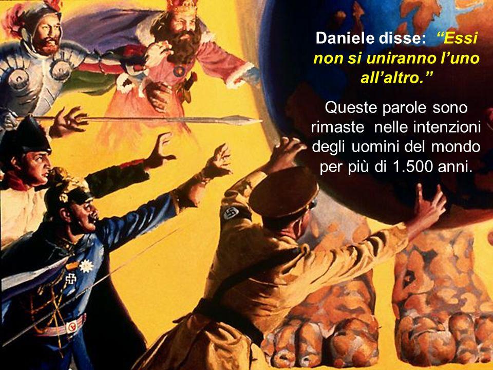 Daniele disse: Essi non si uniranno luno allaltro. Queste parole sono rimaste nelle intenzioni degli uomini del mondo per più di 1.500 anni.
