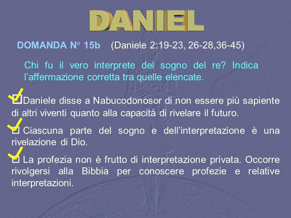Daniele disse a Nabucodonosor di non essere più sapiente di altri viventi quanto alla capacità di rivelare il futuro. Ciascuna parte del sogno e delli