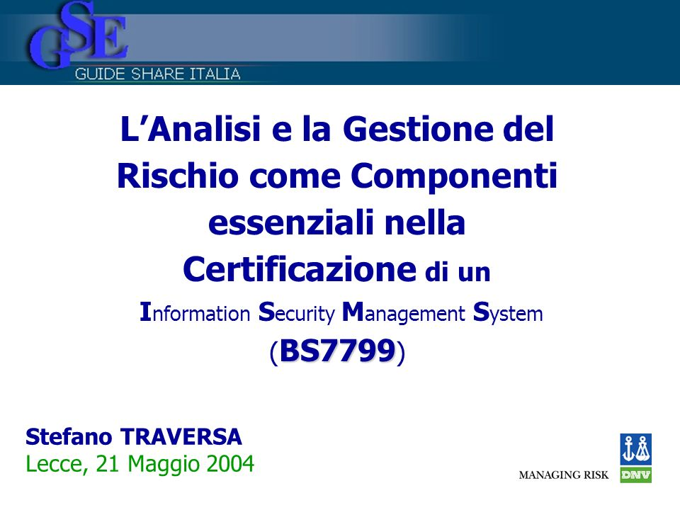 Lo standard BS7799 - Certificazioni Certificazioni fino al 2003Certificati 31/03/2004Nuovi paesi ad oggi Australia1 7Argentina1 Austria1 3Belgium1 China2 5Brazil 3 Egypt1 1Denmark2 Finland2 10Hungary6 Germany4 22Iceland3 Greece2 2Macau1 Hong Kong2 17Malaysia1 India6 24Mexico 3 Ireland2 7Poland 1 Italy1 12Qatar1 Japan4 276Saudi Arabia1 Korea3 22Slovenia1 Netherlands1 1South Africa1 Norway4 9Switzerland3 Singapore5 10 Spain1 1 Sweden3 4 Taiwan3 10 UAE1 2 UK53UK 125 USA2 9 Totale104Totale608 fonte: http://www.xisec.com/