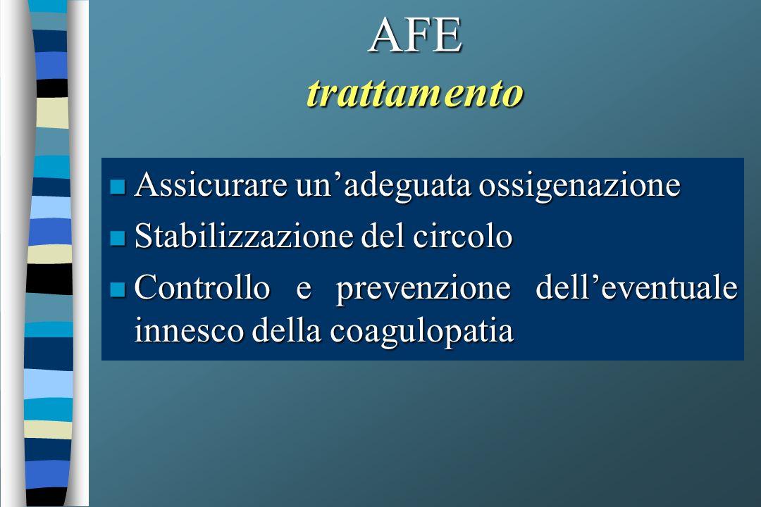 AFE trattamento n Assicurare unadeguata ossigenazione n Stabilizzazione del circolo n Controllo e prevenzione delleventuale innesco della coagulopatia