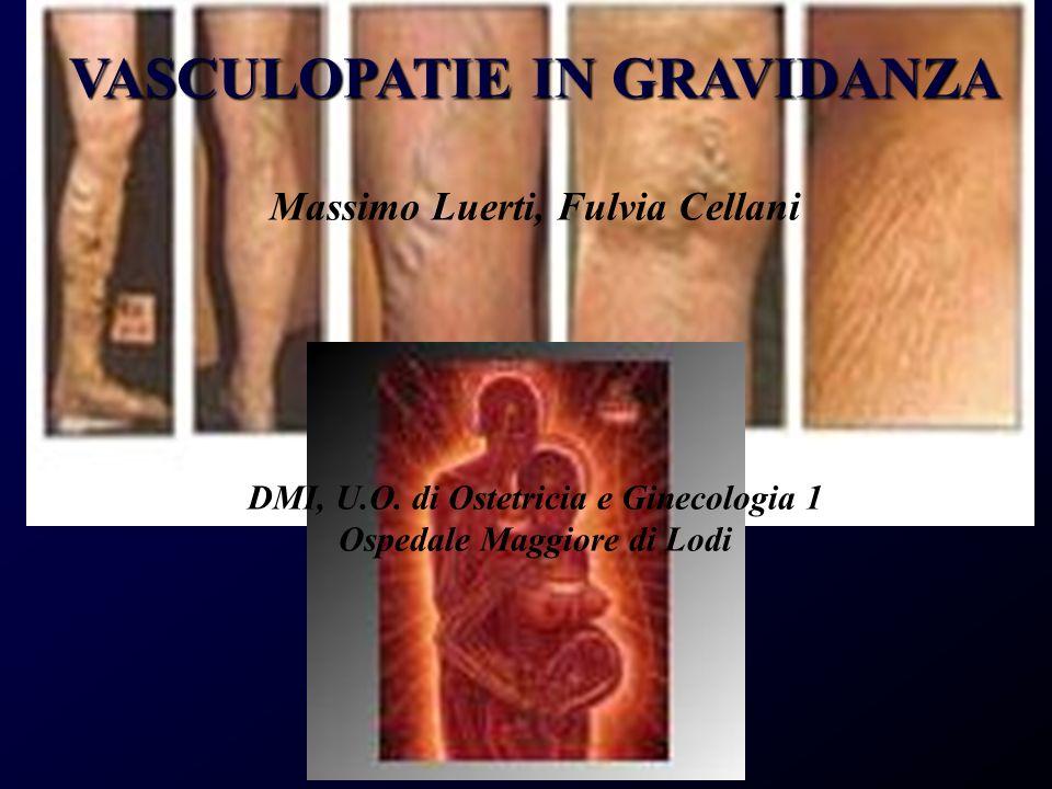VASCULOPATIE IN GRAVIDANZA Massimo Luerti, Fulvia Cellani DMI, U.O. di Ostetricia e Ginecologia 1 Ospedale Maggiore di Lodi