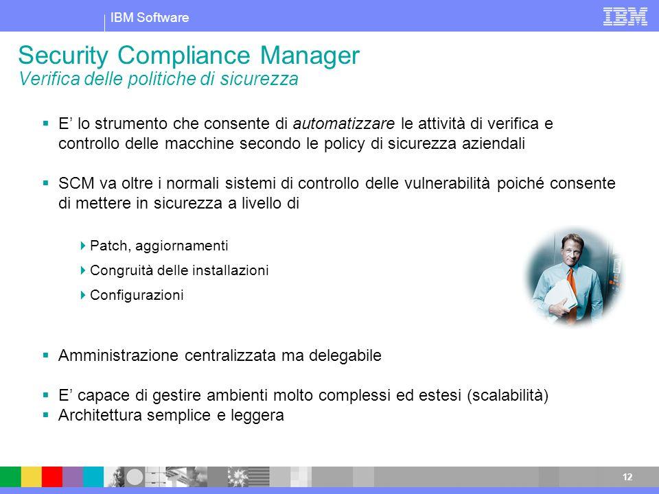 IBM Software 12 Security Compliance Manager Verifica delle politiche di sicurezza E lo strumento che consente di automatizzare le attività di verifica