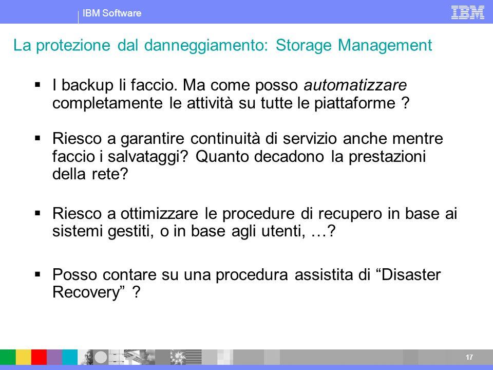 IBM Software 17 I backup li faccio. Ma come posso automatizzare completamente le attività su tutte le piattaforme ? Riesco a garantire continuità di s