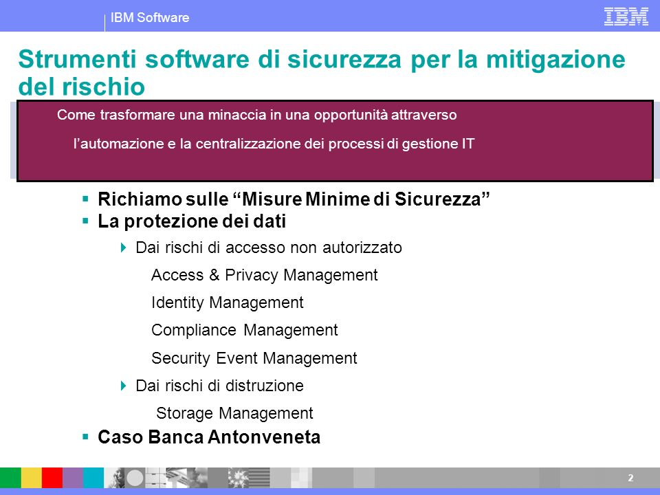 IBM Software 2 Strumenti software di sicurezza per la mitigazione del rischio Richiamo sulle Misure Minime di Sicurezza La protezione dei dati Dai ris