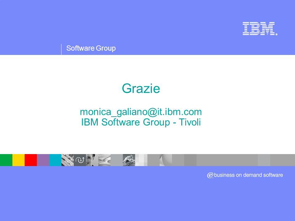 Software Group ® Grazie monica_galiano@it.ibm.com IBM Software Group - Tivoli