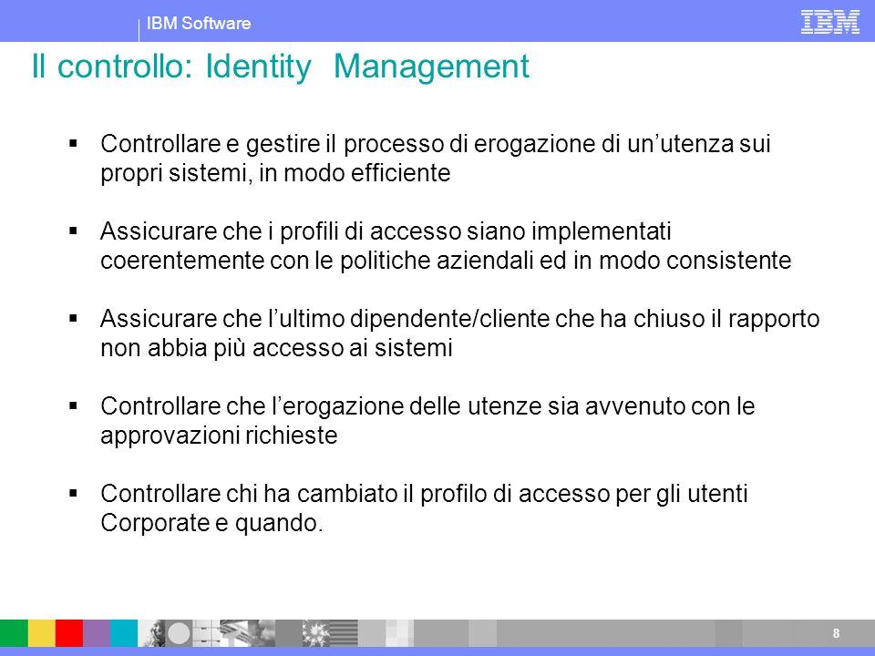IBM Software 8 Controllare e gestire il processo di erogazione di unutenza sui propri sistemi, in modo efficiente Assicurare che i profili di accesso