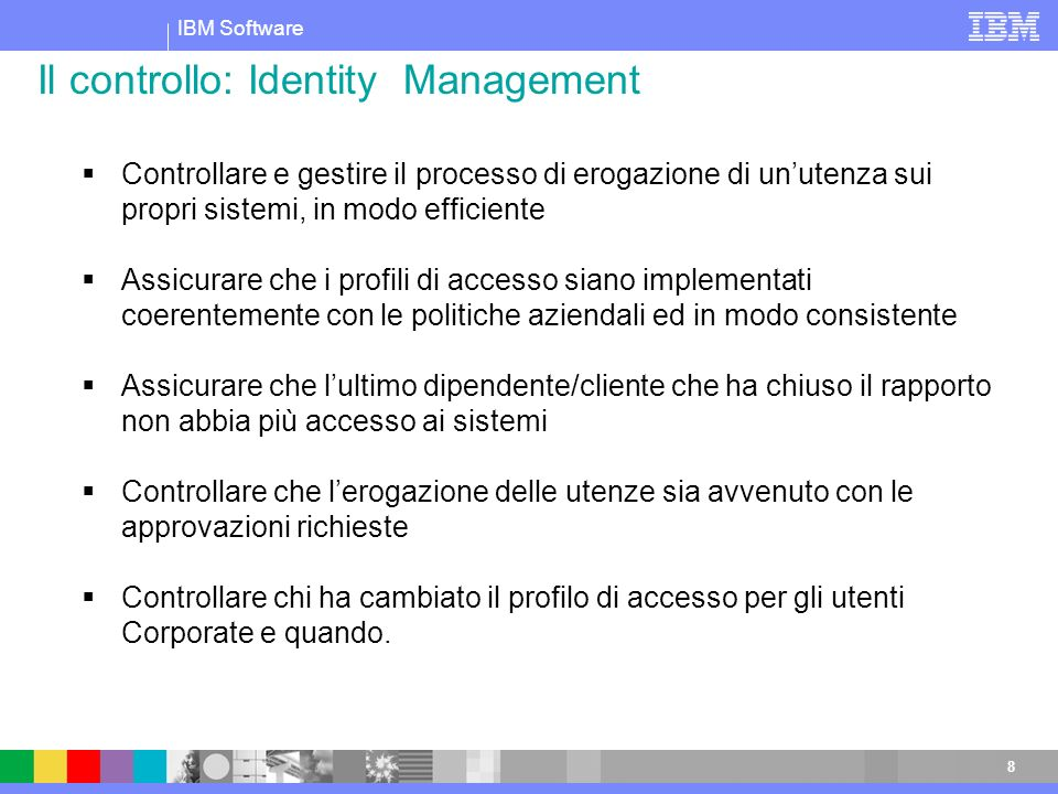 IBM Software 9 Approvazione Validazione Utente abilitato Accounts on 70 different types of systems managed.