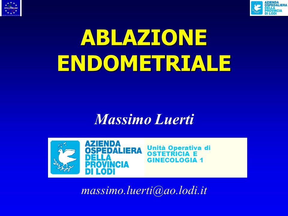 ABLAZIONE ENDOMETRIALE Massimo Luerti U.O.di Ostetricia Ginecologia 1 A.O.