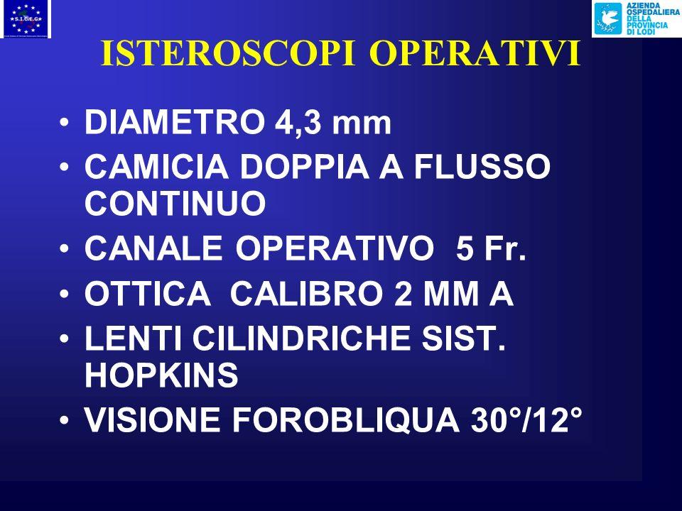 ISTEROSCOPI OPERATIVI DIAMETRO 4,3 mm CAMICIA DOPPIA A FLUSSO CONTINUO CANALE OPERATIVO 5 Fr.