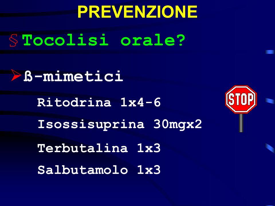 PREVENZIONE ß-mimetici Ritodrina 1x4-6 Isossisuprina 30mgx2 Terbutalina 1x3 Salbutamolo 1x3 §Tocolisi orale?