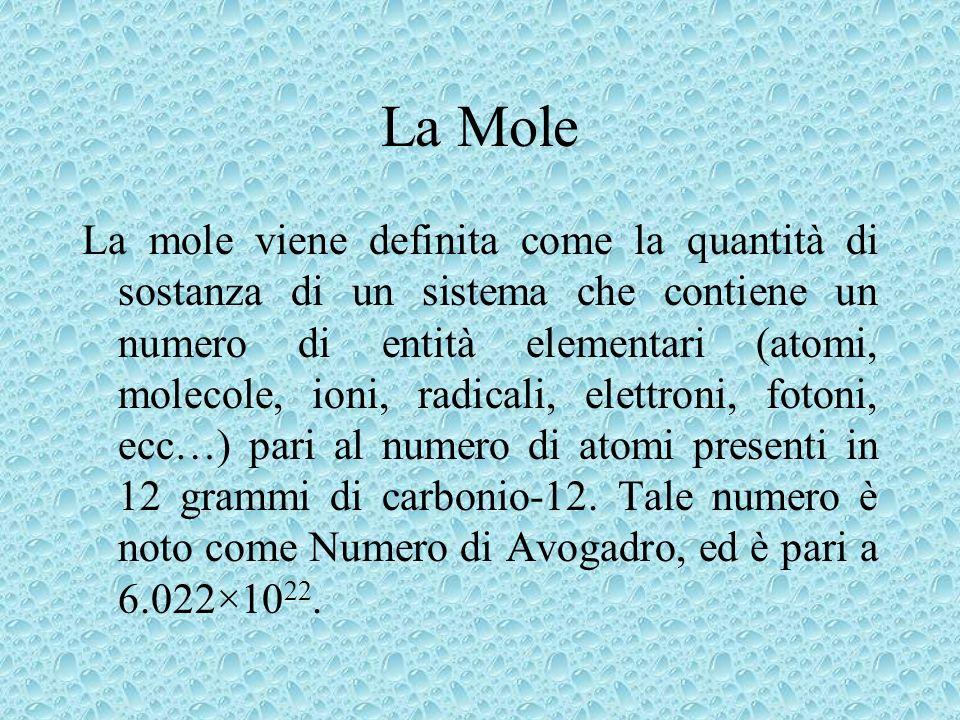 La Mole La mole viene definita come la quantità di sostanza di un sistema che contiene un numero di entità elementari (atomi, molecole, ioni, radicali